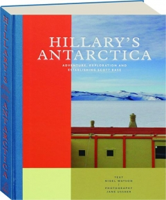 HILLARY'S ANTARCTICA: Adventure, Exploration and Establishing Scott Base