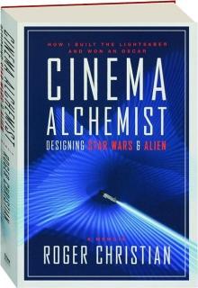 CINEMA ALCHEMIST: Designing <I>Star Wars</I> & <I>Alien</I>