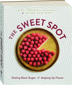 THE SWEET SPOT: Dialing Back Sugar and Amping Up Flavor