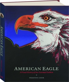 AMERICAN EAGLE: A Visual History of Our National Emblem
