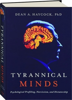 TYRANNICAL MINDS: Psychological Profiling, Narcissism, and Dictatorship
