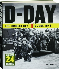 D-DAY--THE LONGEST DAY 6 JUNE 1944: The First 24 Hours