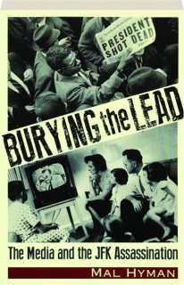 BURYING THE LEAD: The Media and the JFK Assassination