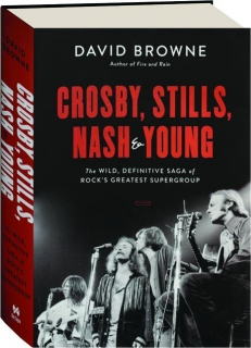 CROSBY, STILLS, NASH & YOUNG: The Wild, Definitive Saga of Rock's Greatest Supergroup