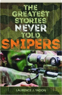 SNIPERS: The Greatest Stories Never Told
