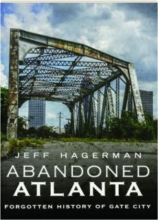 ABANDONED ATLANTA: Forgotten History of Gate City