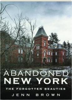 ABANDONED NEW YORK: The Forgotten Beauties