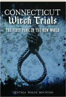 CONNECTICUT WITCH TRIALS: The First Panic in the New World