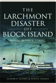 THE LARCHMONT DISASTER OFF BLOCK ISLAND: Rhode Island's <I>Titanic</I>