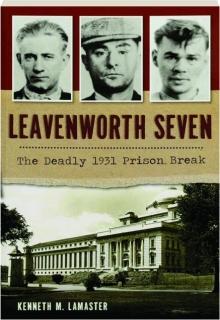 LEAVENWORTH SEVEN: The Deadly 1931 Prison Break