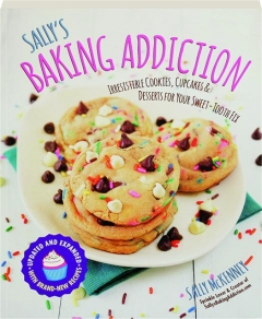 SALLY'S BAKING ADDICTION: Irresistible Cookies, Cupcakes & Desserts for Your Sweet-Tooth Fix