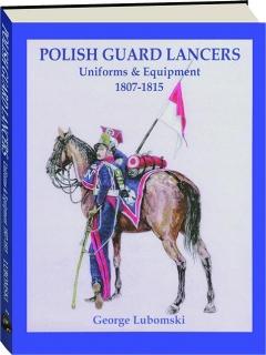 POLISH GUARD LANCERS: Uniforms & Equipment, 1807-1815