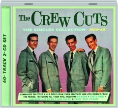 THE CREW CUTS: The Singles Collection 1954-60