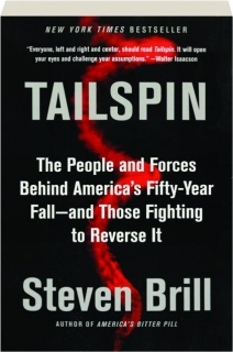 TAILSPIN: The People and Forces Behind America's Fifty-Year Fall--and Those Fighting to Reverse It