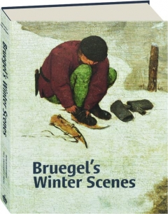BRUEGEL'S WINTER SCENES: Historians and Art Historians in Dialogue