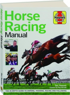HORSE RACING MANUAL: The In-Depth Guide to Owning, Training, Racing and Following
