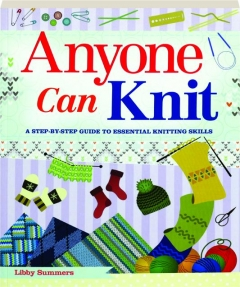 ANYONE CAN KNIT: A Step-by-Step Guide to Essential Knitting Skills