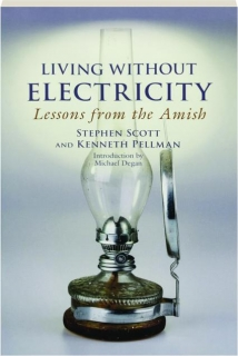 LIVING WITHOUT ELECTRICITY: Lessons from the Amish