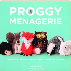 PROGGY MENAGERIE: 20 Soft and Snuggly Rag Rug Animals to Hook and Sew