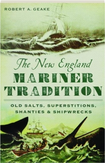 THE NEW ENGLAND MARINER TRADITION: Old Salts, Superstitions, Shanties & Shipwrecks