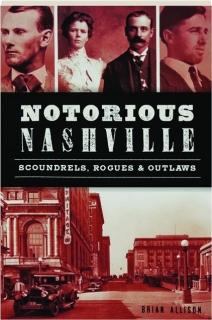 NOTORIOUS NASHVILLE: Scoundrels, Rogues & Outlaws