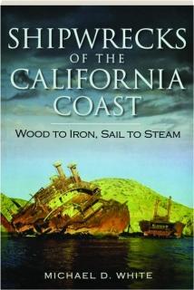 SHIPWRECKS OF THE CALIFORNIA COAST: Wood to Iron, Sail to Steam