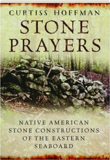 STONE PRAYERS: Native American Stone Constructions of the Eastern Seaboard