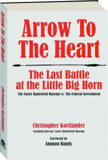 ARROW TO THE HEART: The Last Battle at the Little Big Horn