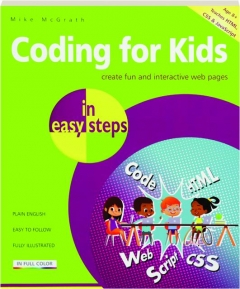 CODING FOR KIDS IN EASY STEPS: Create Fun and Interactive Web Pages