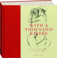 WITH A THOUSAND KISSES: A Collection of Erotic Poetry and Art