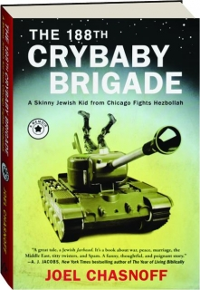 THE 188TH CRYBABY BRIGADE: A Skinny Jewish Kid from Chicago Fights Hezbollah