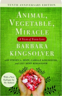 ANIMAL, VEGETABLE, MIRACLE, TENTH ANNIVERSARY EDITION: A Year of Food Life