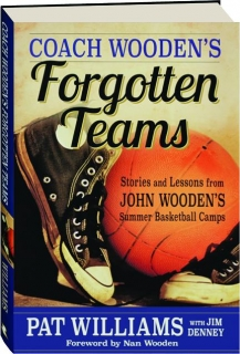 COACH WOODEN'S FORGOTTEN TEAMS: Stories and Lessons from John Wooden's Summer Basketball Camps
