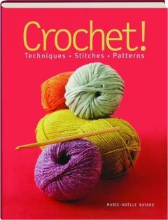 CROCHET! Techniques, Stitches, Patterns