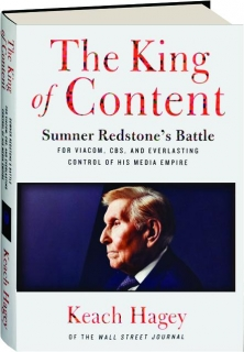 THE KING OF CONTENT: Sumner Redstone's Battle for Viacom, CBS, and Everlasting Control of His Media Empire