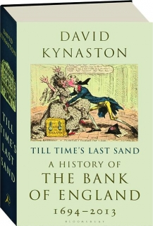 TILL TIME'S LAST SAND: A History of the Bank of England, 1694-2013