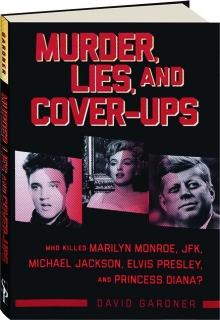 MURDER, LIES, AND COVER-UPS: Who Killed Marilyn Monroe, JFK, Michael Jackson, Elvis Presley, and Princess Diana?