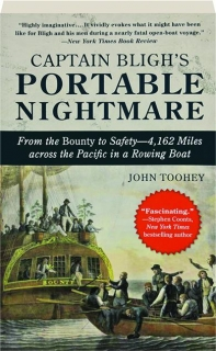 CAPTAIN BLIGH'S PORTABLE NIGHTMARE: From the <I>Bounty</I> to Safety--4,162 Miles Across the Pacific in a Rowing Boat