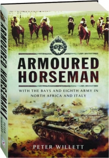 ARMOURED HORSEMAN: With the Bays and Eighth Army in North Africa and Italy