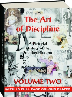 THE ART OF DISCIPLINE, VOLUME TWO: A Pictorial History of the Smacked Bottom