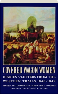 COVERED WAGON WOMEN, VOLUME 1: Diaries & Letters from the Western Trails, 1840-1849