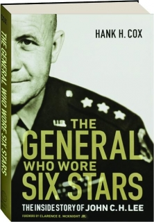 THE GENERAL WHO WORE SIX STARS: The Inside Story of John C.H. Lee