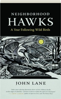 NEIGHBORHOOD HAWKS: A Year Following Wild Birds