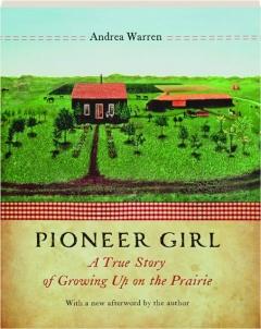 PIONEER GIRL: A True Story of Growing Up on the Prairie