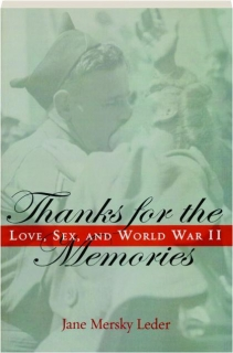 THANKS FOR THE MEMORIES: Love, Sex, and World War II