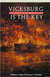 VICKSBURG IS THE KEY: The Struggle for the Mississippi River