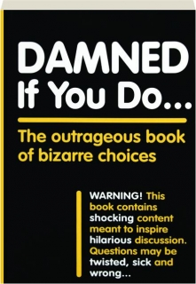 DAMNED IF YOU DO...: The Outrageous Book of Bizarre Choices