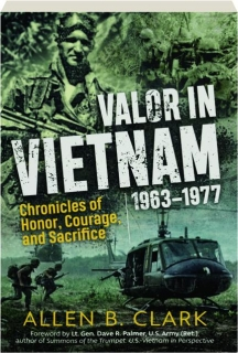 VALOR IN VIETNAM, 1963-1977: Chronicles of Honor, Courage, and Sacrifice
