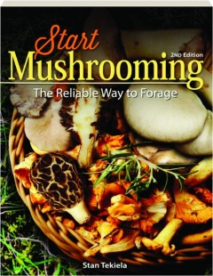 START MUSHROOMING, 2ND EDITION: The Reliable Way to Forage