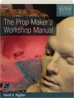 THE PROP MAKER'S WORKSHOP MANUAL